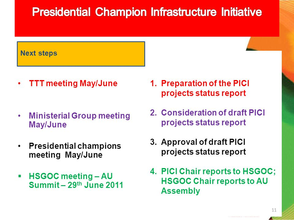 TTT meeting May/June Ministerial Group meeting May/June Presidential champions meeting May/June HSGOC meeting – AU Summit – 29 th June 2011 Next steps 1.Preparation of the PICI projects status report 2.Consideration of draft PICI projects status report 3.Approval of draft PICI projects status report 4.PICI Chair reports to HSGOC; HSGOC Chair reports to AU Assembly 11