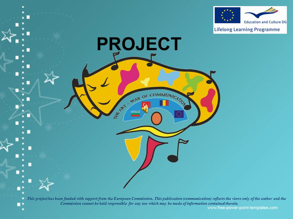 PROJECT This project has been funded with support from the European Commission. This publication (communication) reflects the views only of the author