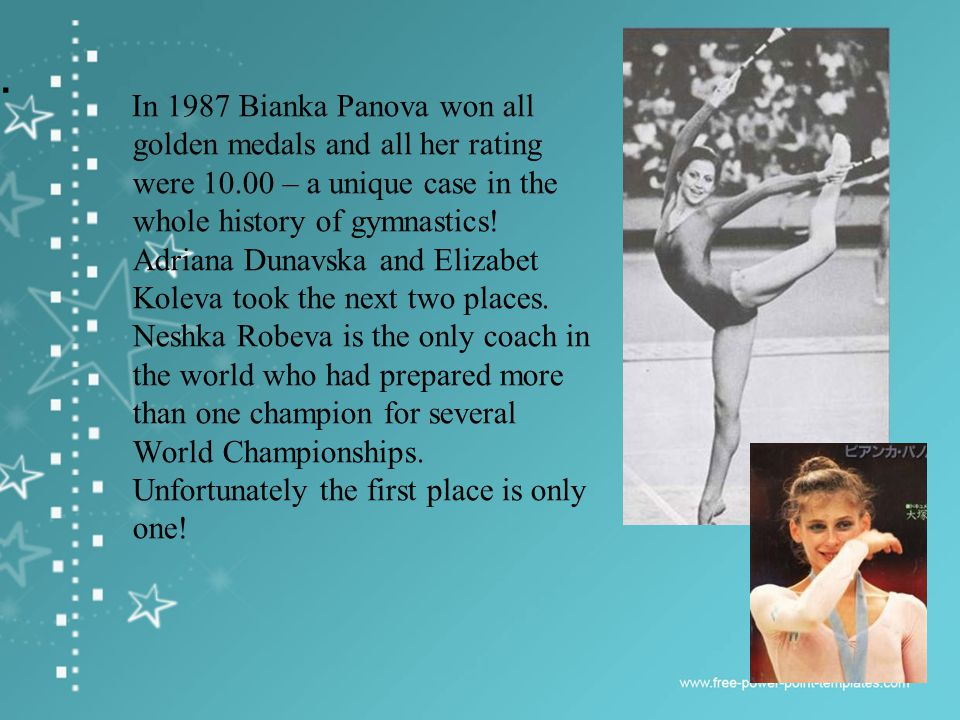 In 1987 Bianka Panova won all golden medals and all her rating were – a unique case in the whole history of gymnastics.