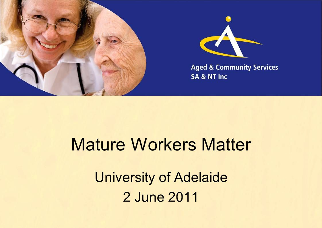 Mature Workers Matter University of Adelaide 2 June 2011