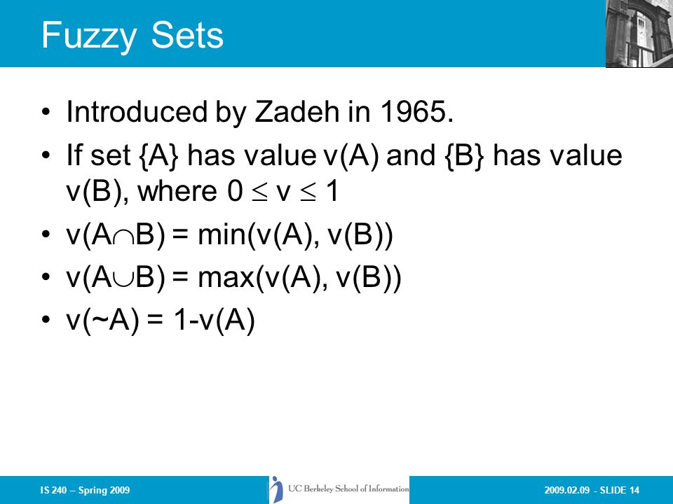 2009.02.09 - SLIDE 14IS 240 – Spring 2009 Fuzzy Sets Introduced by Zadeh in 1965.