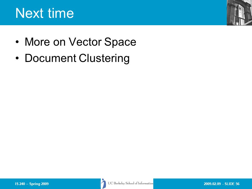 2009.02.09 - SLIDE 56IS 240 – Spring 2009 Next time More on Vector Space Document Clustering