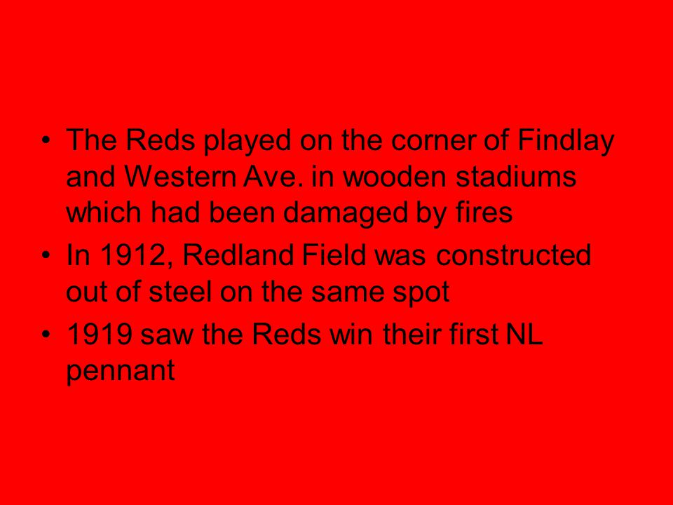 The Reds played on the corner of Findlay and Western Ave.