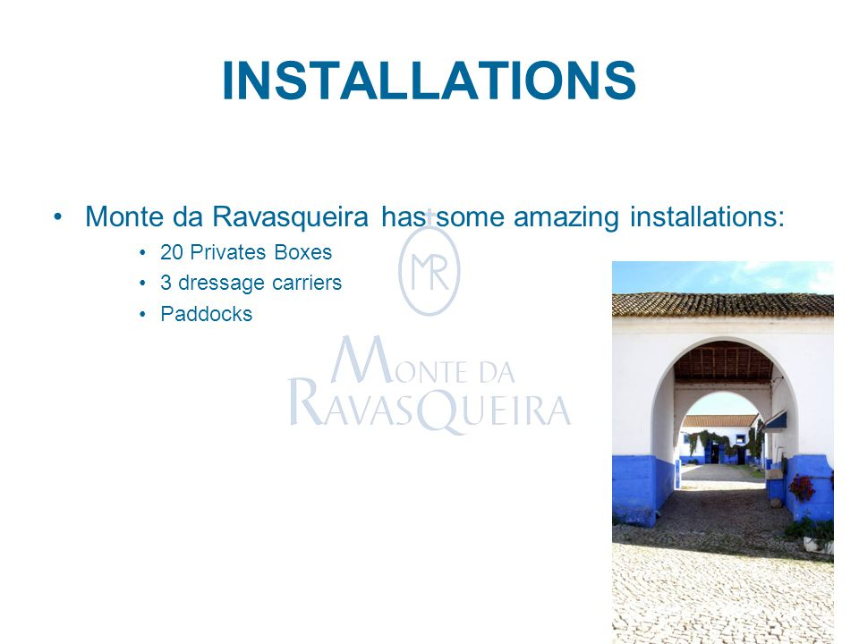 INSTALLATIONS Monte da Ravasqueira has some amazing installations: 20 Privates Boxes 3 dressage carriers Paddocks