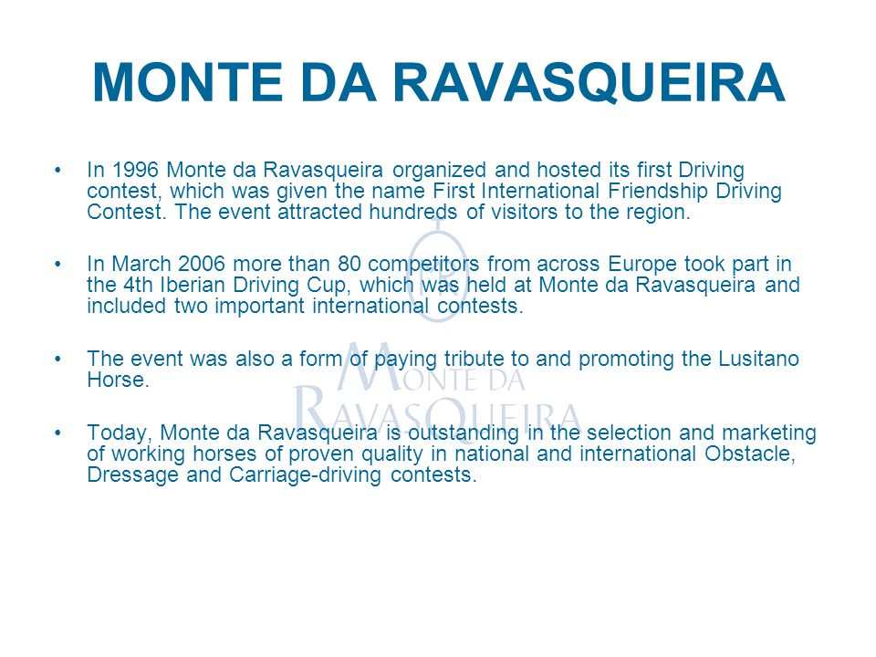 MONTE DA RAVASQUEIRA In 1996 Monte da Ravasqueira organized and hosted its first Driving contest, which was given the name First International Friends