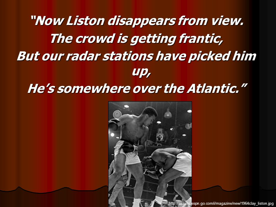 Now Liston disappears from view. The crowd is getting frantic, But our radar stations have picked him up, Hes somewhere over the Atlantic. http://asse