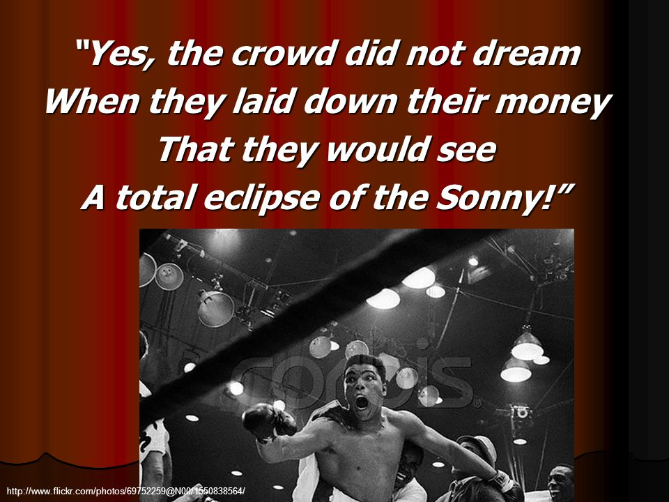 Yes, the crowd did not dream When they laid down their money That they would see A total eclipse of the Sonny! http://www.flickr.com/photos/69752259@N