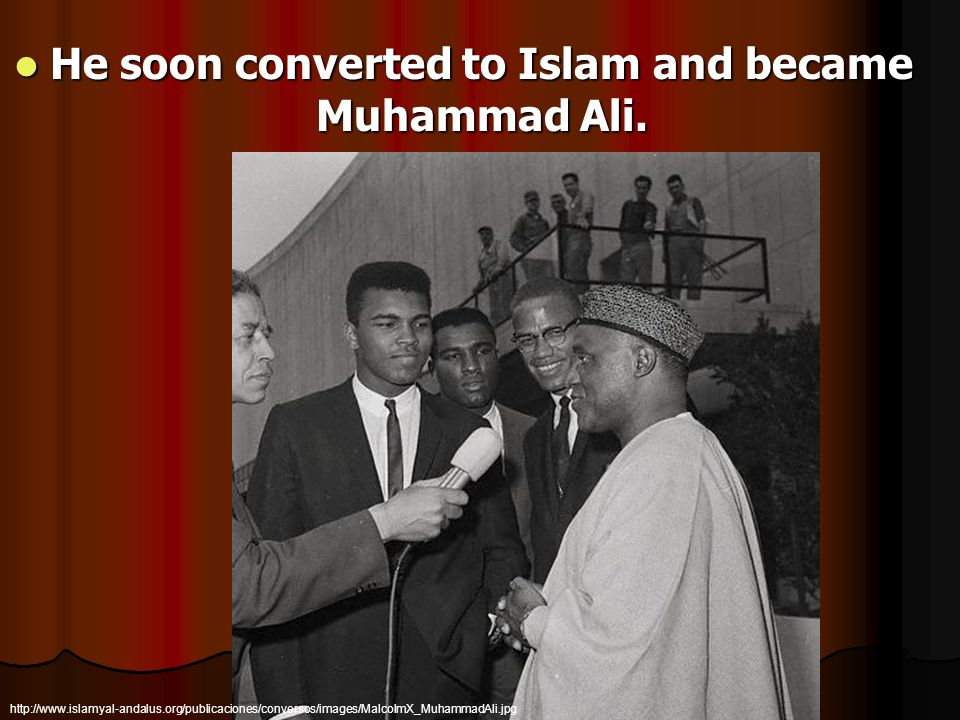 He soon converted to Islam and became Muhammad Ali. He soon converted to Islam and became Muhammad Ali. http://www.islamyal-andalus.org/publicaciones/