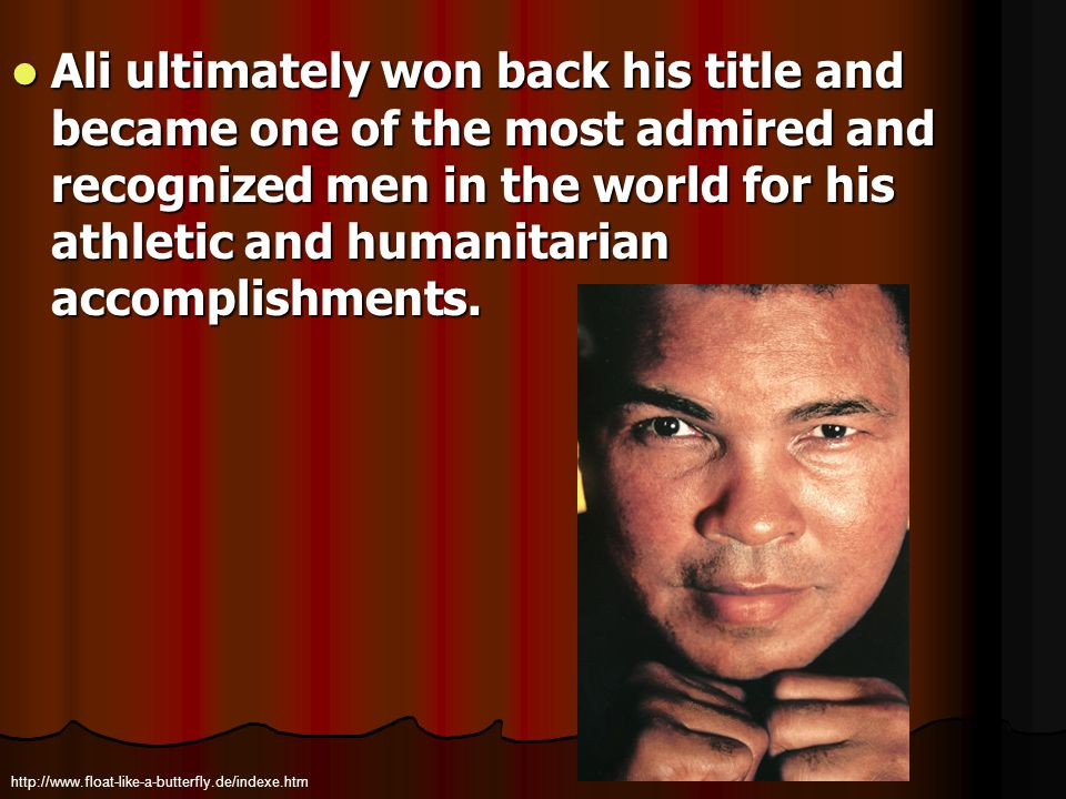 Ali ultimately won back his title and became one of the most admired and recognized men in the world for his athletic and humanitarian accomplishments