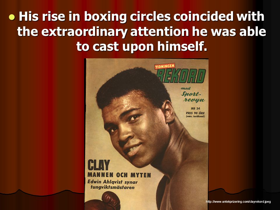His rise in boxing circles coincided with the extraordinary attention he was able to cast upon himself.