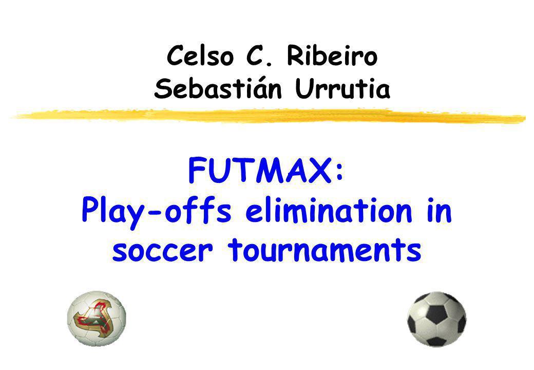 FUTMAX: Play-offs elimination in soccer tournaments Celso C. Ribeiro Sebastián Urrutia