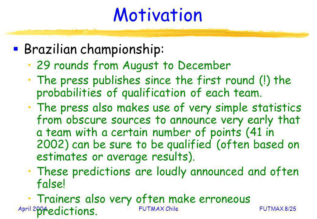 April 2004FUTMAX ChileFUTMAX 8/25 Motivation Brazilian championship: 29 rounds from August to December The press publishes since the first round (!) t
