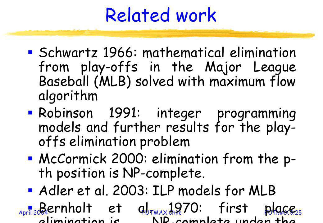 April 2004FUTMAX ChileFUTMAX 9/25 Related work Schwartz 1966: mathematical elimination from play-offs in the Major League Baseball (MLB) solved with m