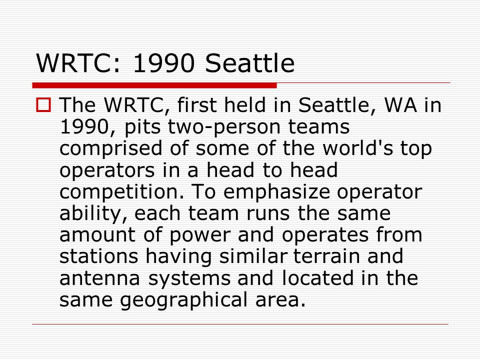 WRTC: 1990 Seattle The WRTC, first held in Seattle, WA in 1990, pits two-person teams comprised of some of the world s top operators in a head to head competition.