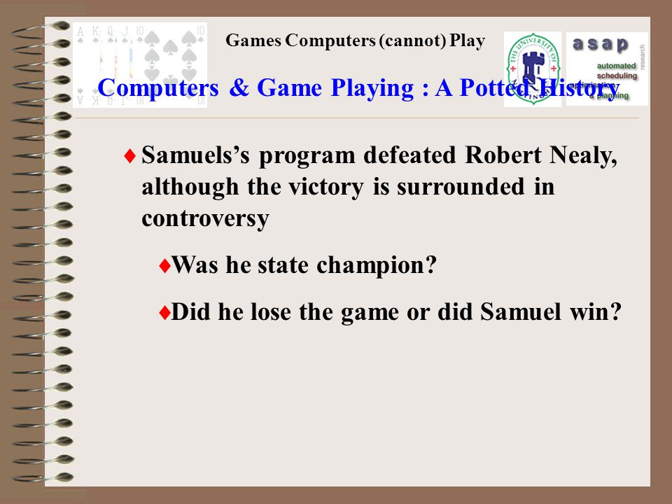 Games Computers (cannot) Play Samuelss program defeated Robert Nealy, although the victory is surrounded in controversy Was he state champion.