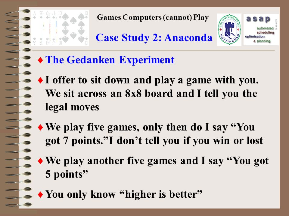 Games Computers (cannot) Play Case Study 2: Anaconda The Gedanken Experiment I offer to sit down and play a game with you.