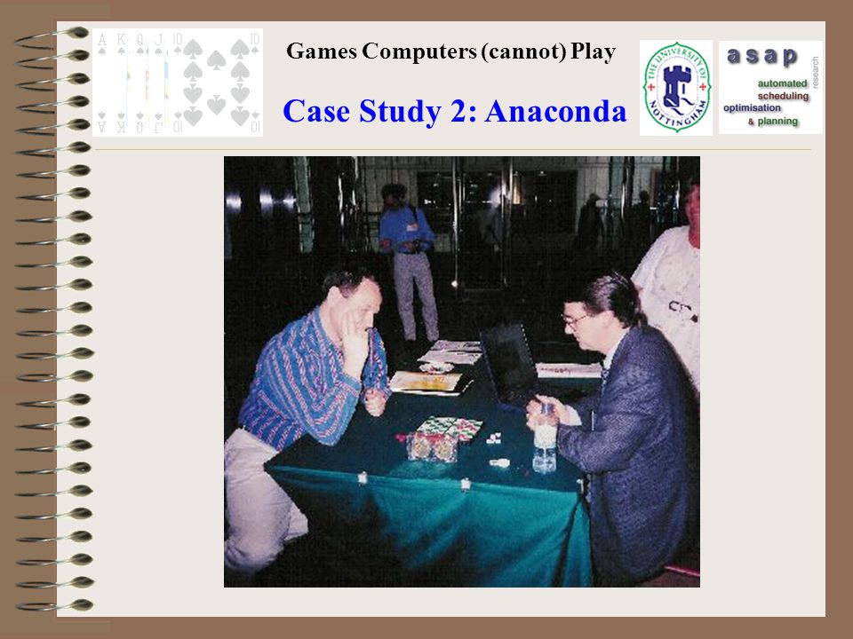Games Computers (cannot) Play Case Study 2: Anaconda
