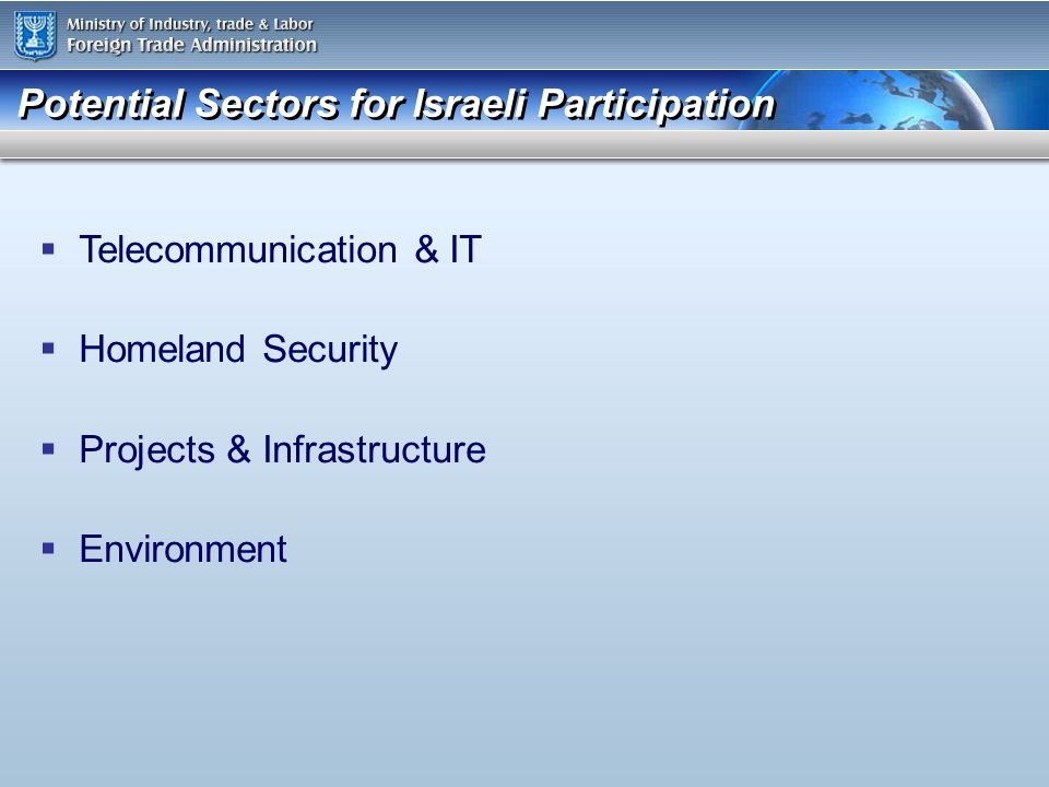 Potential Sectors for Israeli Participation Telecommunication & IT Homeland Security Projects & Infrastructure Environment