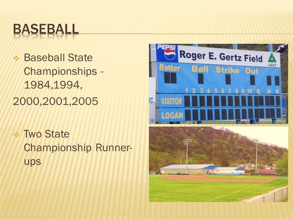 Baseball State Championships - 1984,1994, 2000,2001,2005 Two State Championship Runner- ups