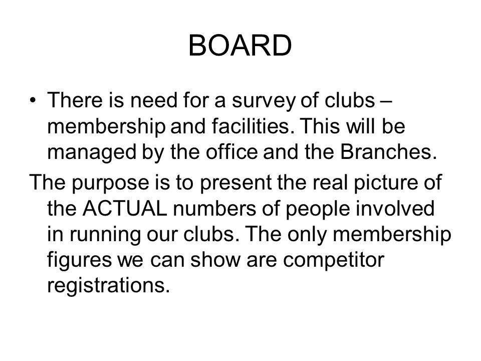 BOARD There is need for a survey of clubs – membership and facilities.