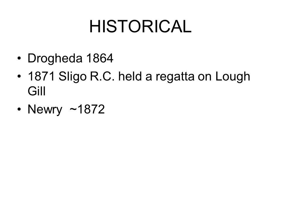 HISTORICAL Drogheda 1864 1871 Sligo R.C. held a regatta on Lough Gill Newry ~1872
