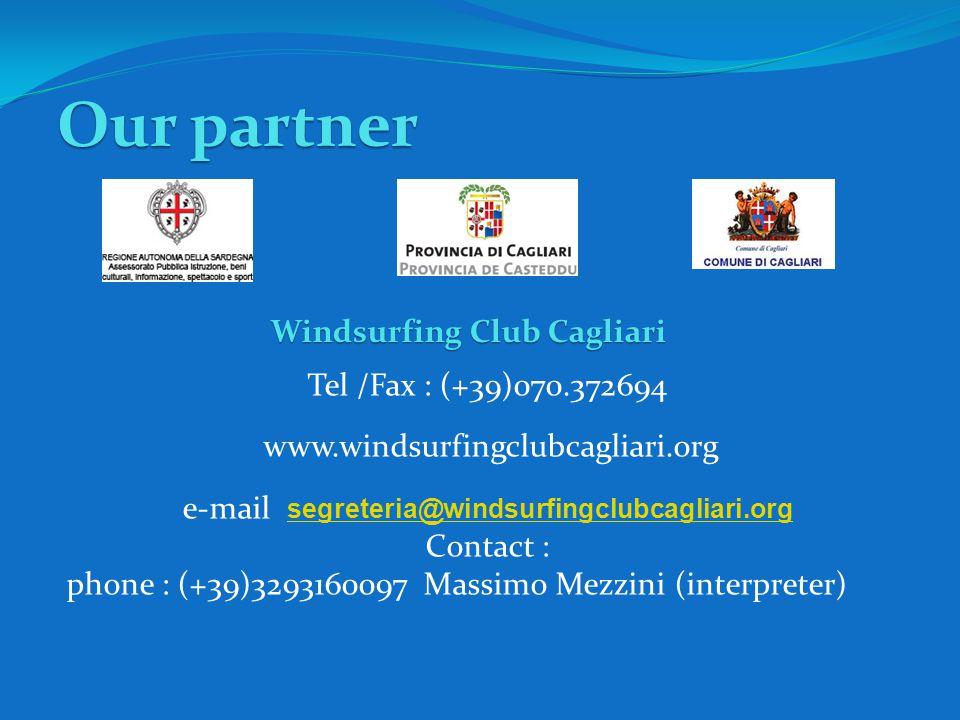 Our partner Windsurfing Club Cagliari Tel /Fax : (+39)070.372694 www.windsurfingclubcagliari.org e-mail segreteria@windsurfingclubcagliari.org segreteria@windsurfingclubcagliari.org Contact : phone : (+39)3293160097 Massimo Mezzini (interpreter)