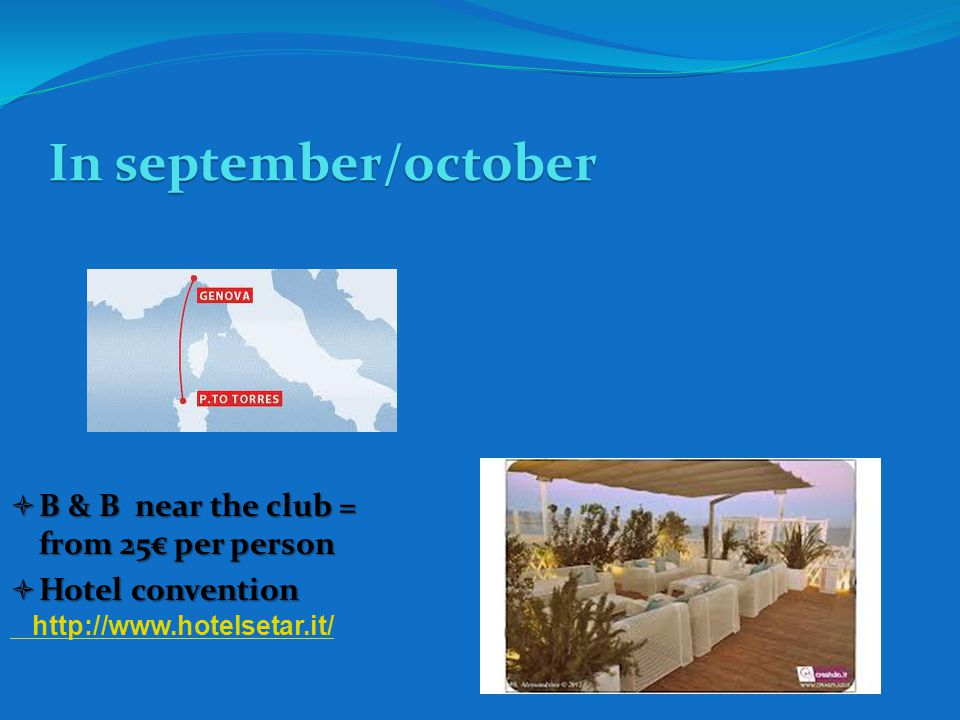 In september/october B & B near the club = from 25 per person B & B near the club = from 25 per person Hotel convention Hotel convention http://www.ho