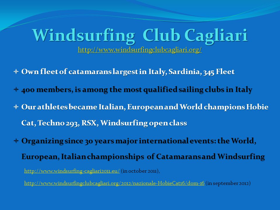 Windsurfing Club Cagliari http://www.windsurfingclubcagliari.org/ http://www.windsurfingclubcagliari.org/ Own fleet of catamarans largest in Italy, Sa