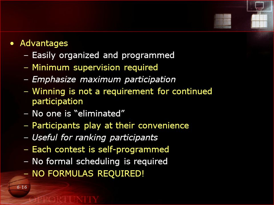 7-16 Disadvantages –Participants must contact each other to arrange date and time for match.