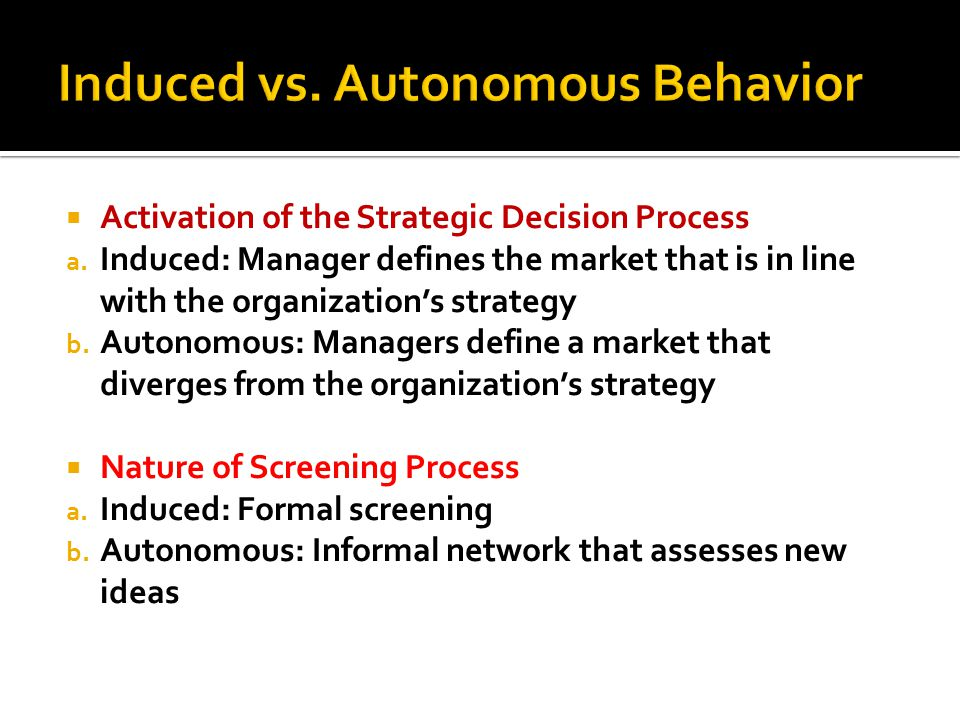 Activation of the Strategic Decision Process a. Induced: Manager defines the market that is in line with the organizations strategy b. Autonomous: Man
