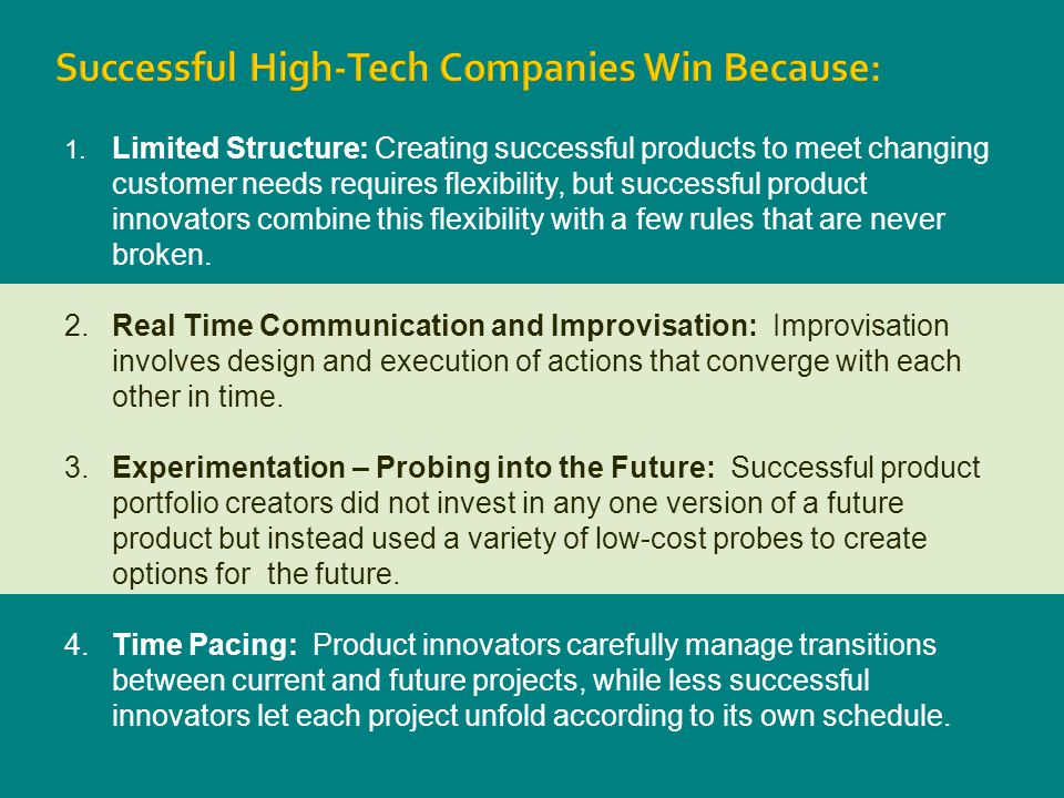 Successful High-Tech Companies Win Because: 1. Limited Structure: Creating successful products to meet changing customer needs requires flexibility, b