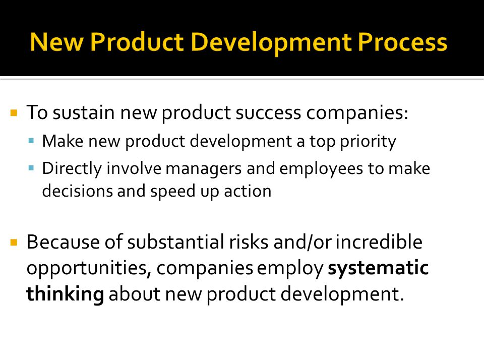 To sustain new product success companies: Make new product development a top priority Directly involve managers and employees to make decisions and sp