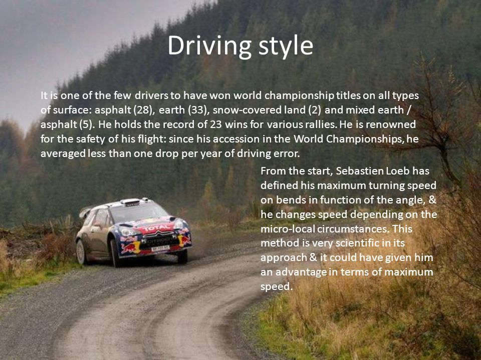 Driving style It is one of the few drivers to have won world championship titles on all types of surface: asphalt (28), earth (33), snow-covered land (2) and mixed earth / asphalt (5).