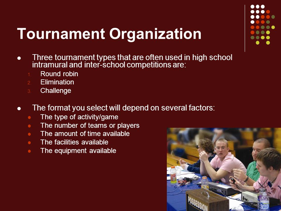 Round-Robin Tournaments Each player or team gets to play every other player or team at least once When to Use If sufficient time and facilities are available If the number of competitors is small If you want to determine a true winner as well as rank the other contestants in the best possible manner