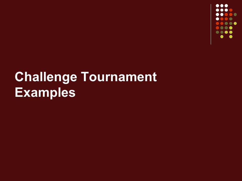 Challenge Tournament Examples