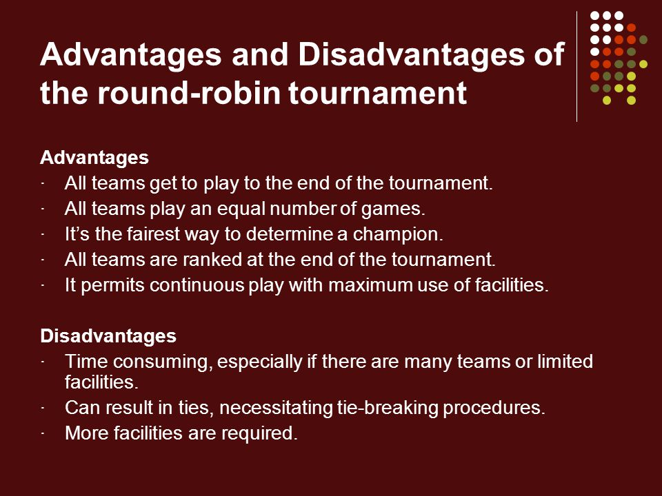 Modified Double-Elimination Tournaments Each entry is assured of playing at least two contests 1 st -round loss does not lead to elimination Results in the selection of a more deserving winner When to Use If you have a more time or not enough entries for single-elimination If teams have traveled a great distance