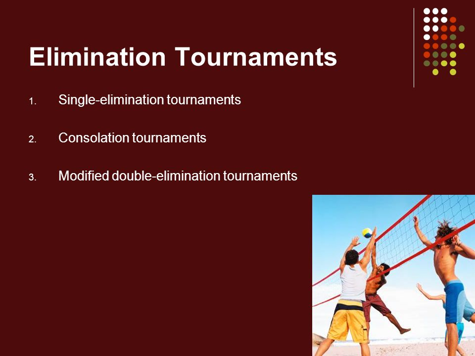 Modified Double-Elimination Tournaments: Procedures After the first round, half the winning & losing teams move to the right and half to the left Second-round game puts winning team against team with one loss Teams losing in the second and subsequent rounds are eliminated The championship game is played between the last remaining teams on the right and left sides