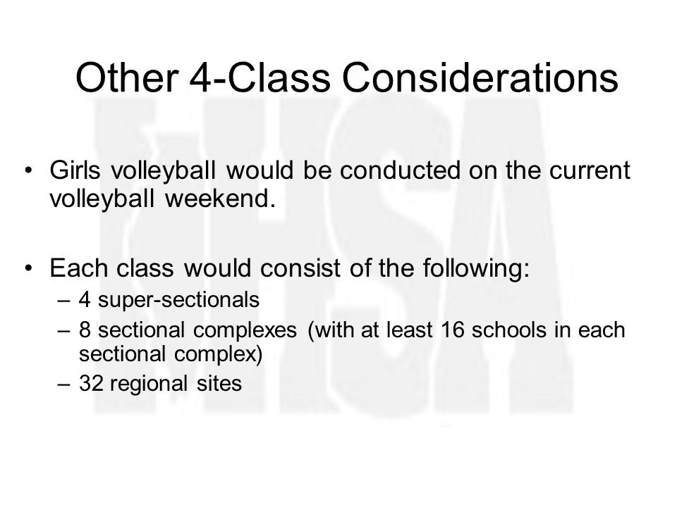 Other 4-Class Considerations Girls volleyball would be conducted on the current volleyball weekend.
