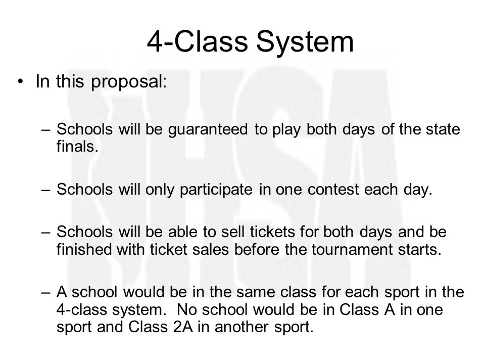 4-Class System In this proposal: –Schools will be guaranteed to play both days of the state finals.