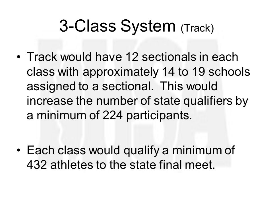 3-Class System (Track) Track would have 12 sectionals in each class with approximately 14 to 19 schools assigned to a sectional.