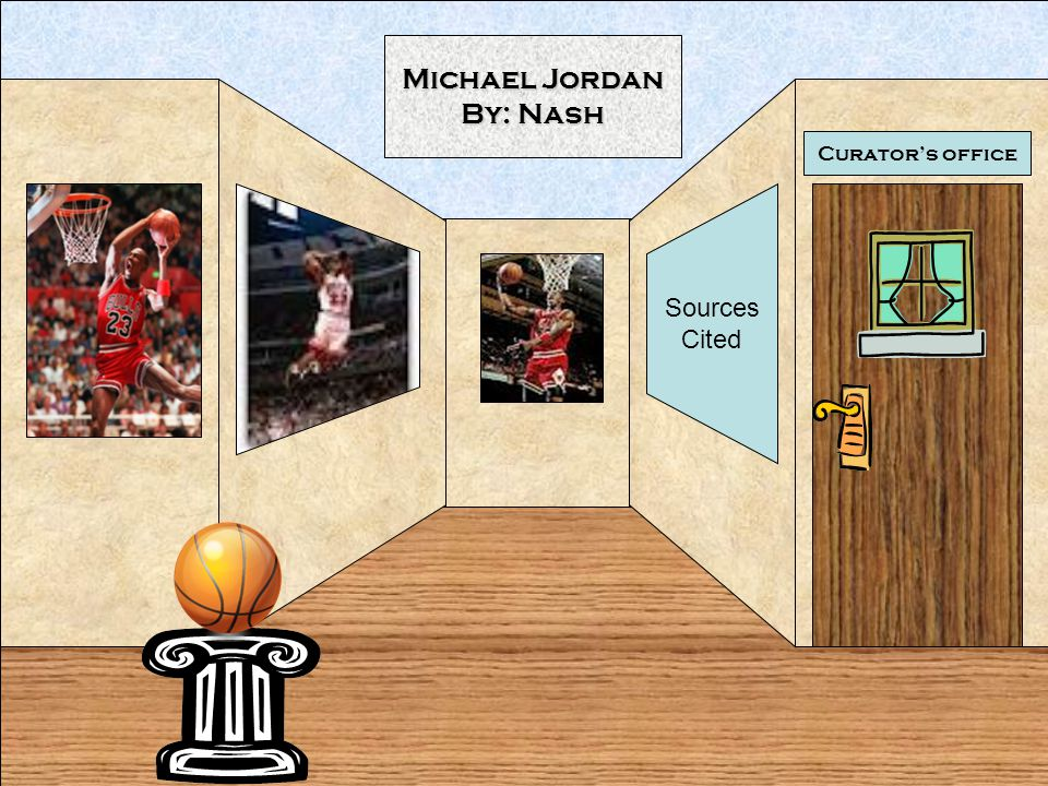 Curators office Michael Jordan By: Nash Sources Cited