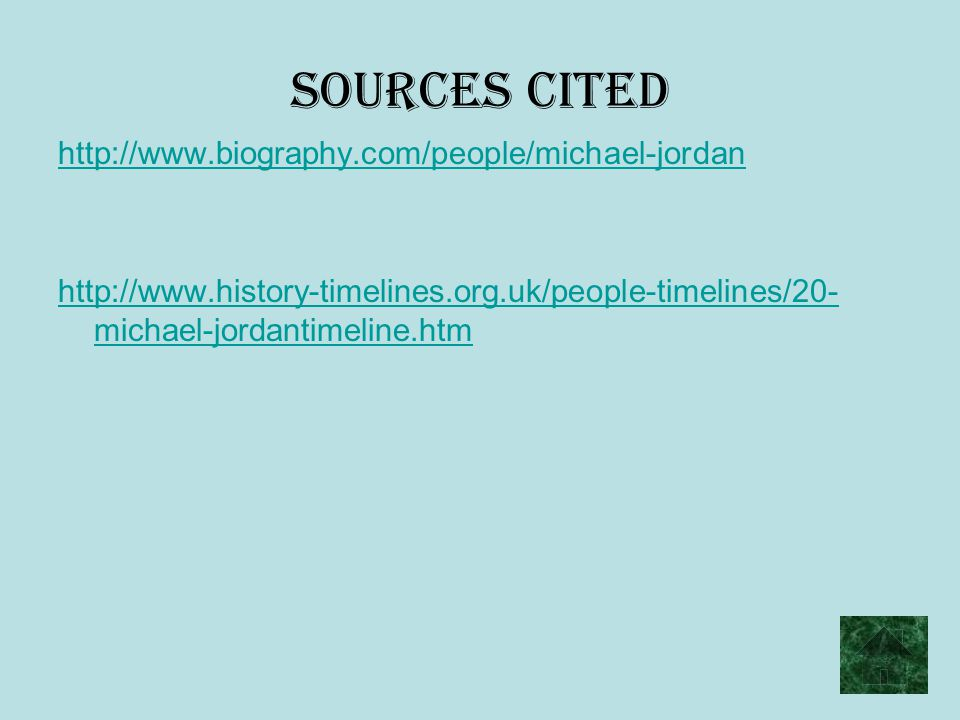 Sources Cited http://www.biography.com/people/michael-jordan http://www.history-timelines.org.uk/people-timelines/20- michael-jordantimeline.htm