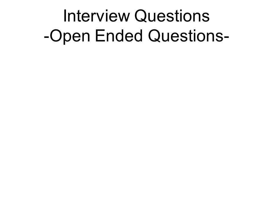 Interview Questions -Open Ended Questions-