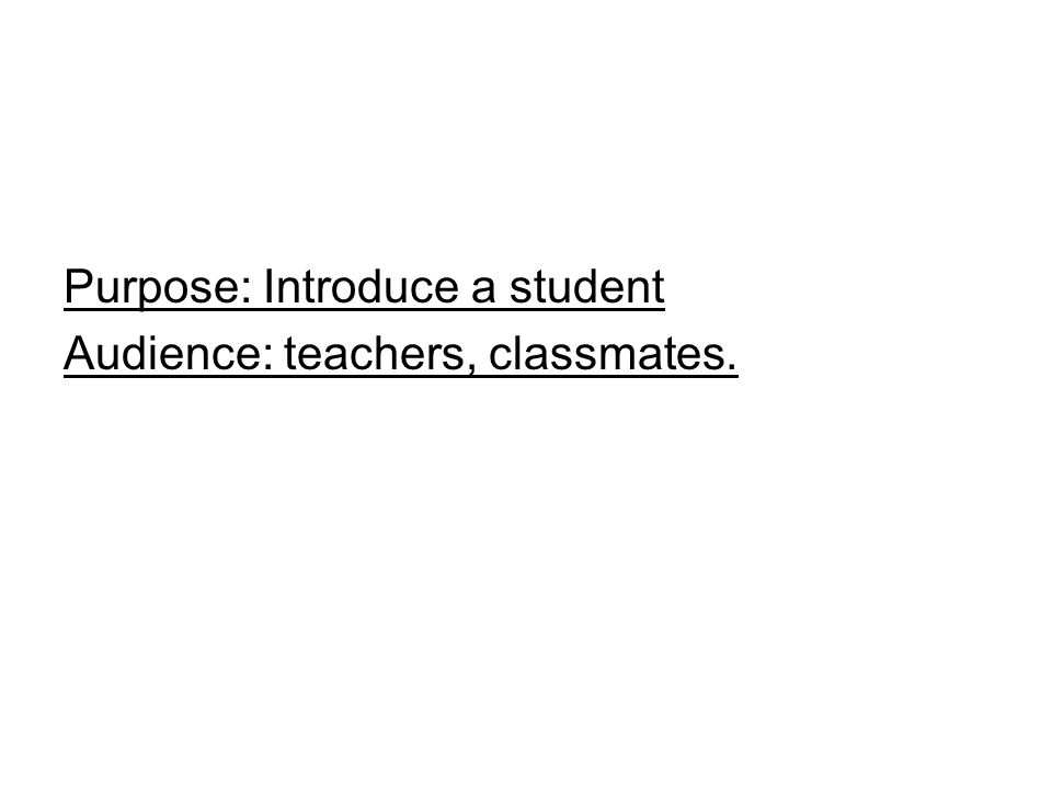 Purpose: Introduce a student Audience: teachers, classmates.