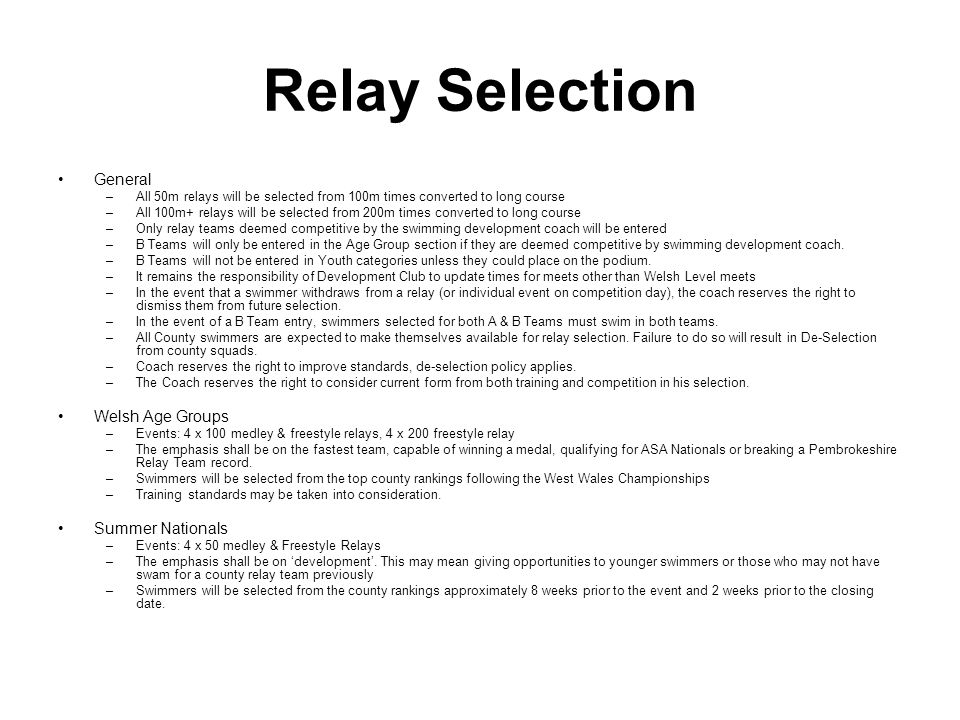 Relay Selection General –All 50m relays will be selected from 100m times converted to long course –All 100m+ relays will be selected from 200m times c
