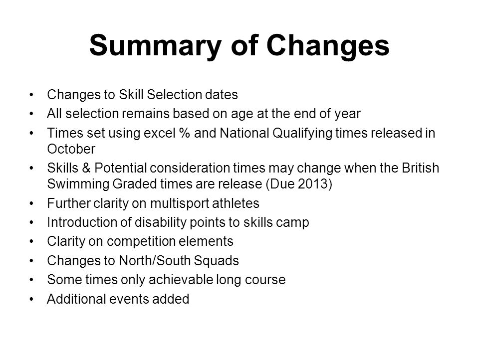 Summary of Changes Changes to Skill Selection dates All selection remains based on age at the end of year Times set using excel % and National Qualify