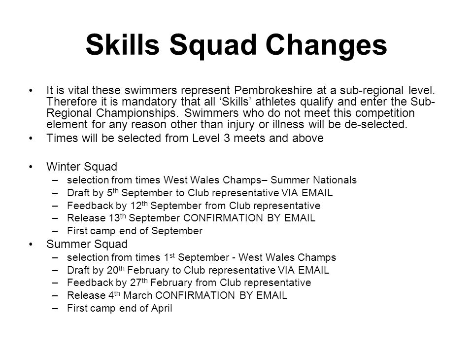 Skills Squad Changes It is vital these swimmers represent Pembrokeshire at a sub-regional level. Therefore it is mandatory that all Skills athletes qu