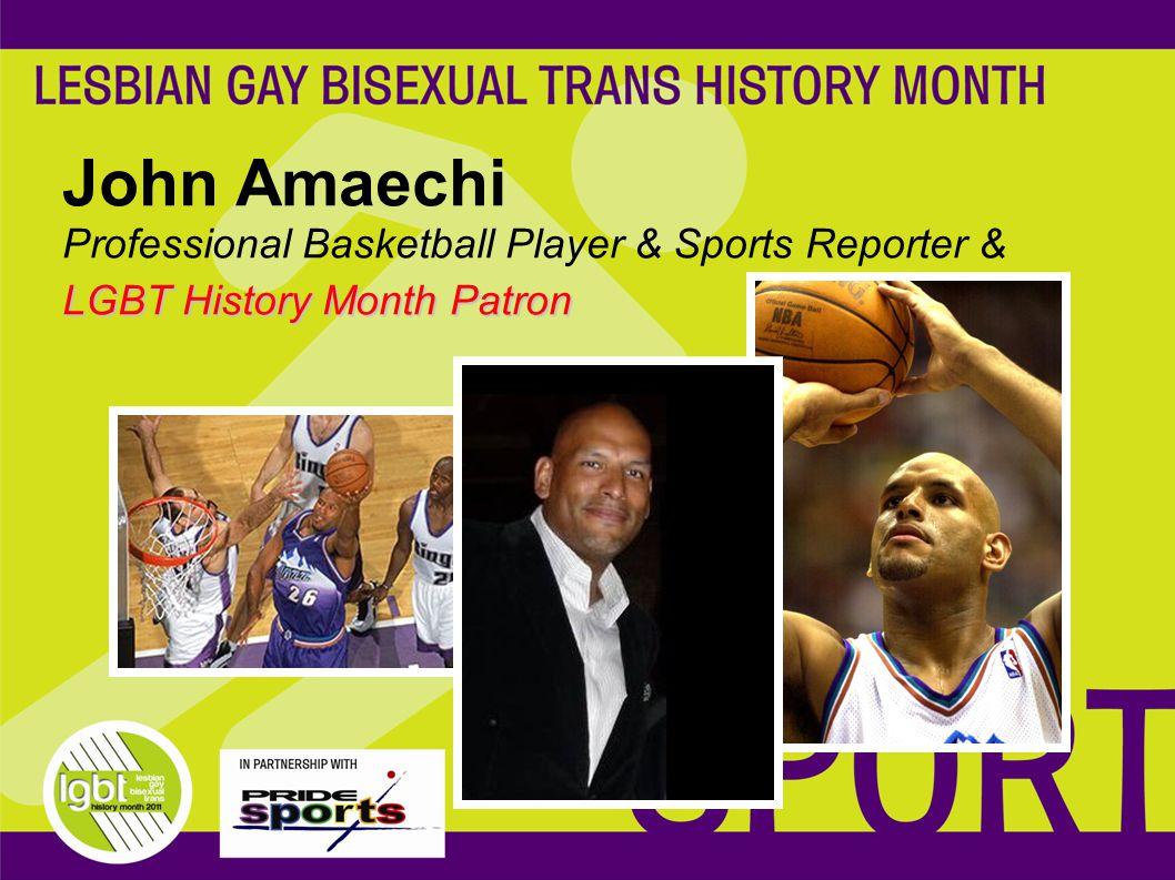 LGBT History Month Patron John Amaechi Professional Basketball Player & Sports Reporter & LGBT History Month Patron