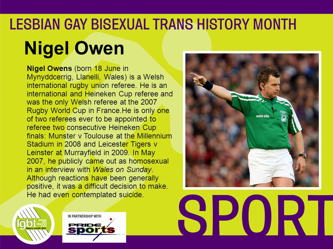 Nigel Owen Nigel Owens (born 18 June in Mynyddcerrig, Llanelli, Wales) is a Welsh international rugby union referee.