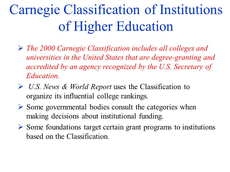 Carnegie Classification of Institutions of Higher Education The 2000 Carnegie Classification includes all colleges and universities in the United Stat